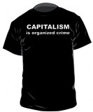 Capitalism is organized crime - T-Shirt