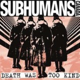 Subhumans (can) - Death Was Too Kind Lp