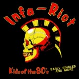 Infa-Riot - Kids Of The 80s: Early Singles & More Lp