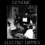 Electro Hippies / Generic - Play Loud Or Not At All Lp