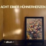Acht Eimer Hühnerherzen - album CD