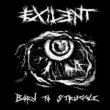 Exilent - Born To Struggle Lp